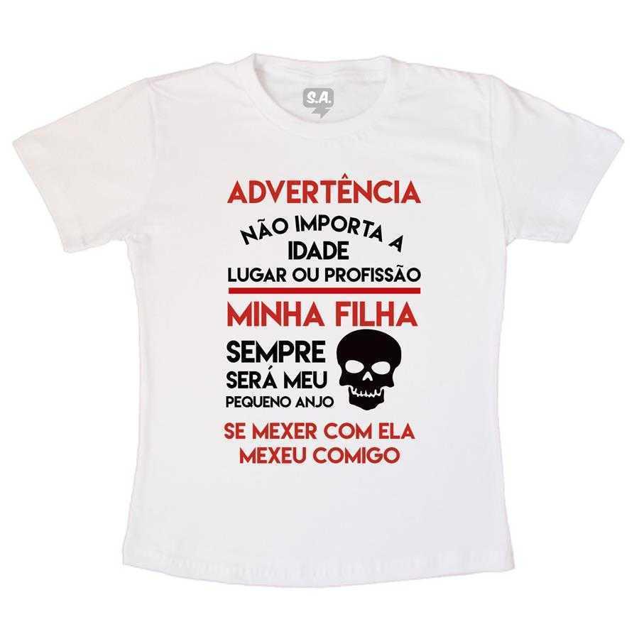 Camiseta Advertência Não Mexa com Minha Filha na Camiseteria S.A. 093046b5f07d8