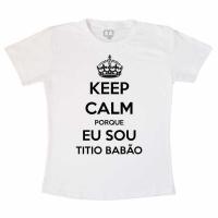 Camiseta Keep Calm Porque Eu Sou Titio Babão