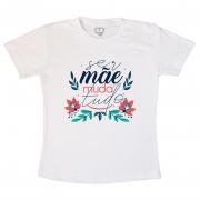 Camiseta Ser Mãe Muda Tudo